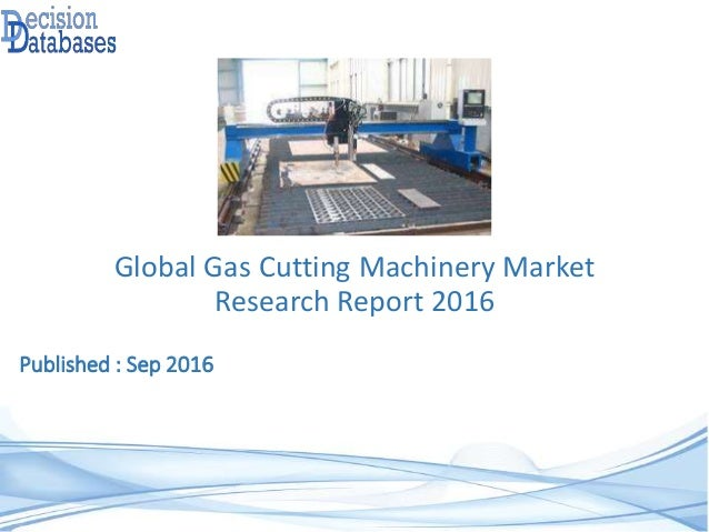 Published : Sep 2016 Global Gas Cutting Machinery Market Research Report 2016