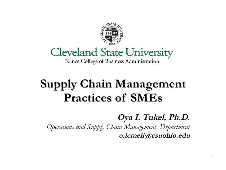 Supply Chain Management Practices of SMEs Oya I. Tukel, Ph.D. Operations and Supply Chain Management  Department [email_ad...