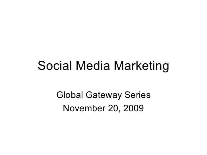 Social Media Marketing Global Gateway Series November 20, 2009