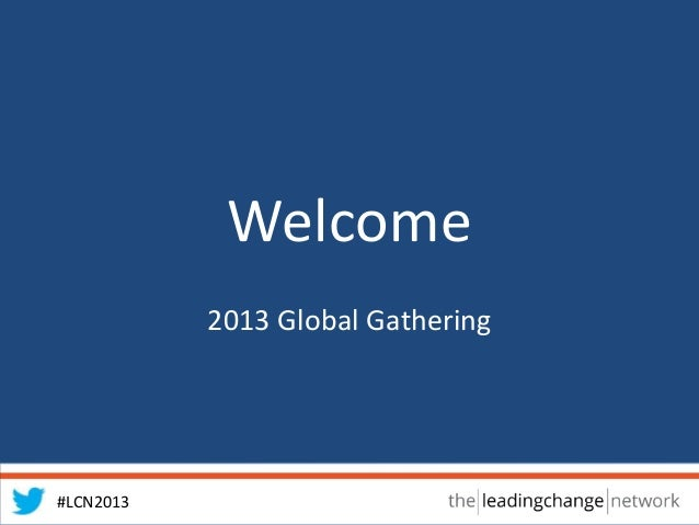 #LCN2013 Welcome 2013 Global Gathering