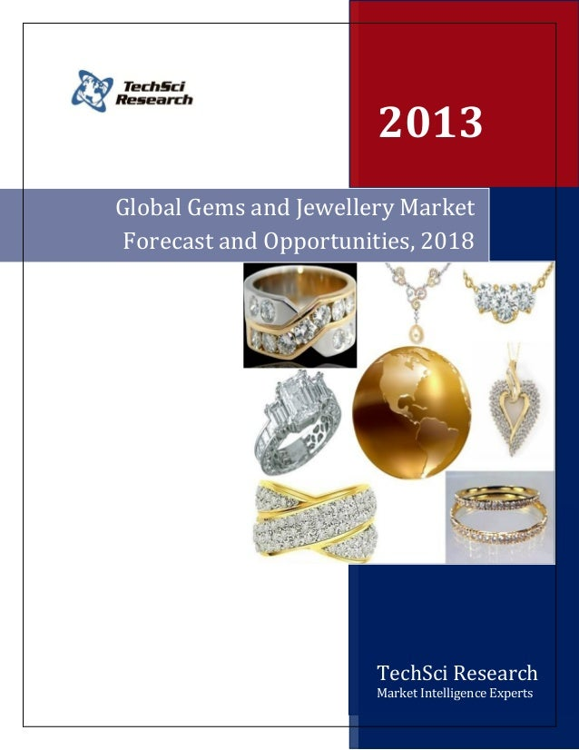 2013Global Gems and Jewellery Market Forecast and Opportunities, 2018                       TechSci Research              ...