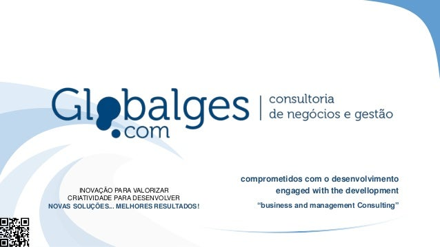 "comprometidos com o desenvolvimento engaged with the devellopment ""business and management Consulting"" INOVAÇÃO PARA VALOR..."