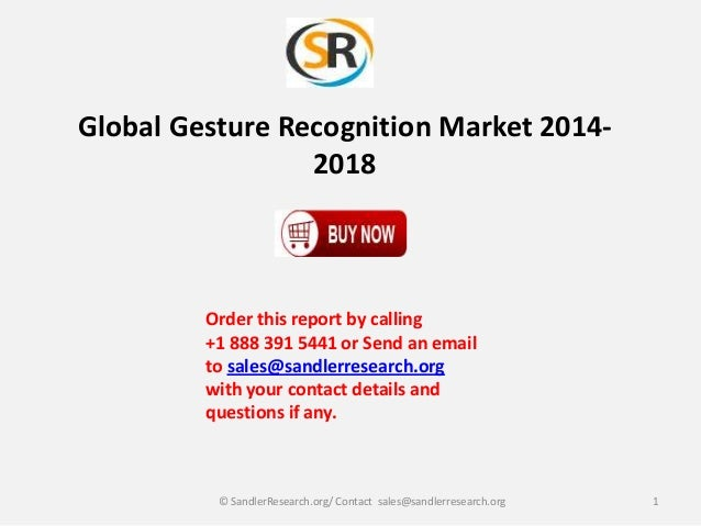 Global Gesture Recognition Market 20142018  Order this report by calling +1 888 391 5441 or Send an email to sales@sandler...
