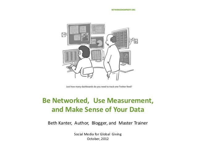 Be Networked, Use Measurement,   and Make Sense of Your Data Beth Kanter, Author, Blogger, and Master Trainer             ...