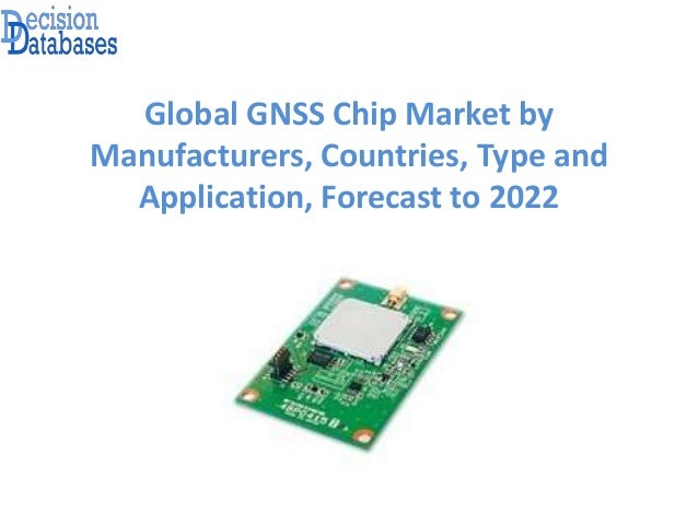 Global GNSS Chip Market Research Report 2017 - 2022