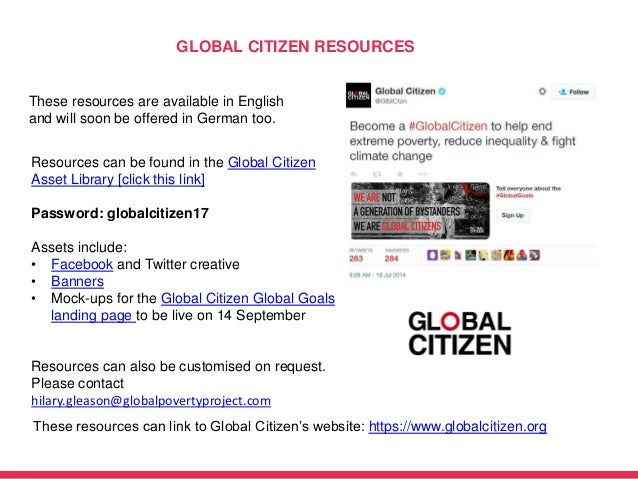 GLOBAL CITIZEN RESOURCES Resources can be found in the Global Citizen Asset Library [click this link] Password: globalciti...