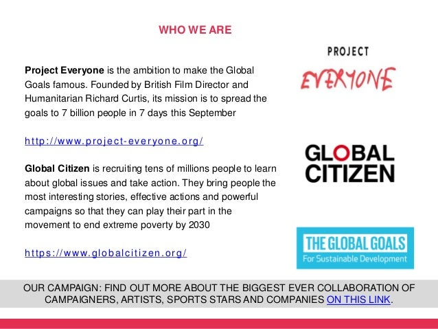 Project Everyone is the ambition to make the Global Goals famous. Founded by British Film Director and Humanitarian Richar...