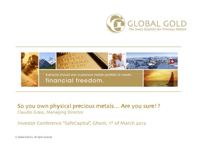 """So you own physical precious metals… Are you sure!?  Claudio Grass, Managing Director  Investor Conference """"SafeCapital"""", ..."""