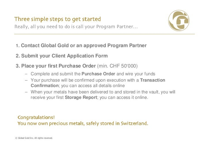 Three simple steps to get startedReally, all you need to do is call your Program Partner…1. Contact Global Gold or an appr...