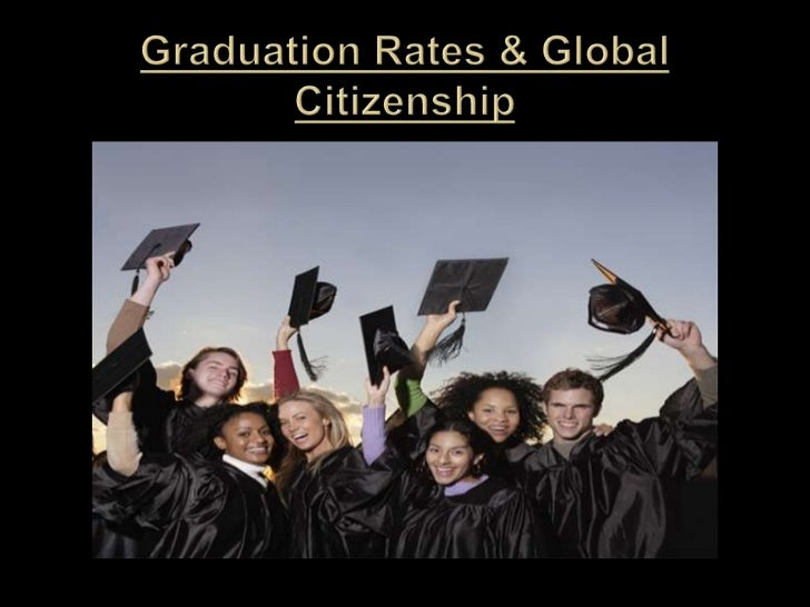 Graduation Rates & Global Citizenship<br />