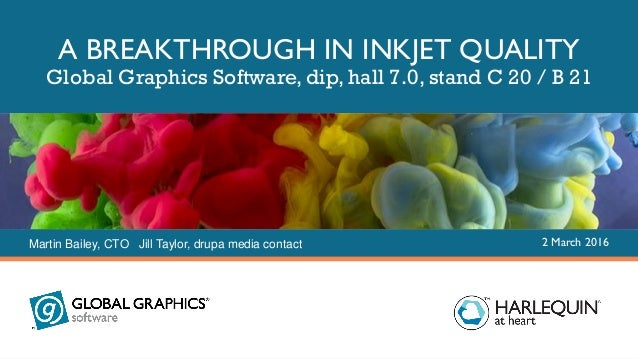 Copyright © Global Graphics Software Limited 2016 A BREAKTHROUGH IN INKJET QUALITY Global Graphics Software, dip, hall 7.0...