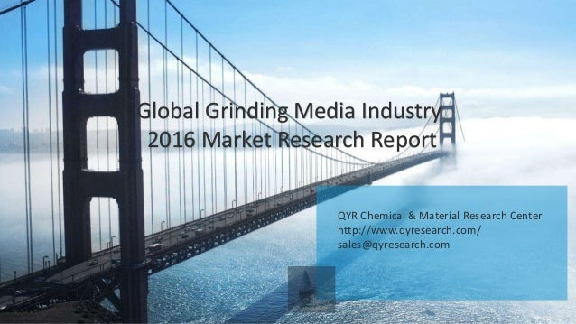 QYR Chemical & Material Research Center http://www.qyresearch.com/ sales@qyresearch.com Global Grinding Media Industry 201...
