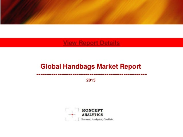 Global Handbags Market Report----------------------------------------------------2013View Report Details