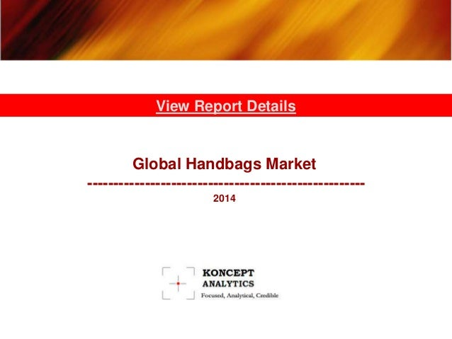 Global Handbags Market ----------------------------------------------------- 2014 View Report Details