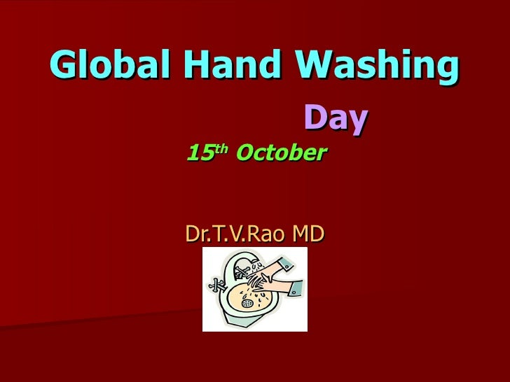 Global Hand Washing   Day 15 th  October Dr.T.V.Rao MD