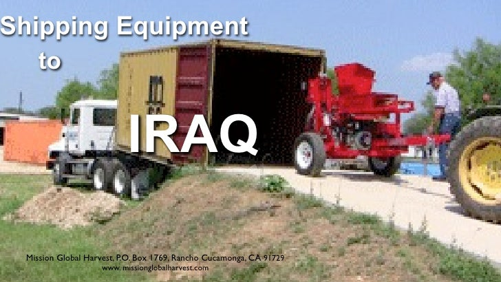 Shipping Equipment     to                              IRAQ   Mission Global Harvest, P.O. Box 1769, Rancho Cucamonga, CA ...
