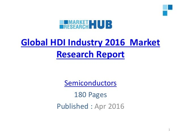 Global HDI Industry 2016 Market Research Report Semiconductors 180 Pages Published : Apr 2016 1