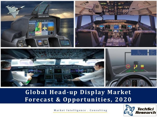 M a r k e t I n t e l l i g e n c e . C o n s u l t i n g Global Head-up Display Market Forecast & Opportunities, 2020