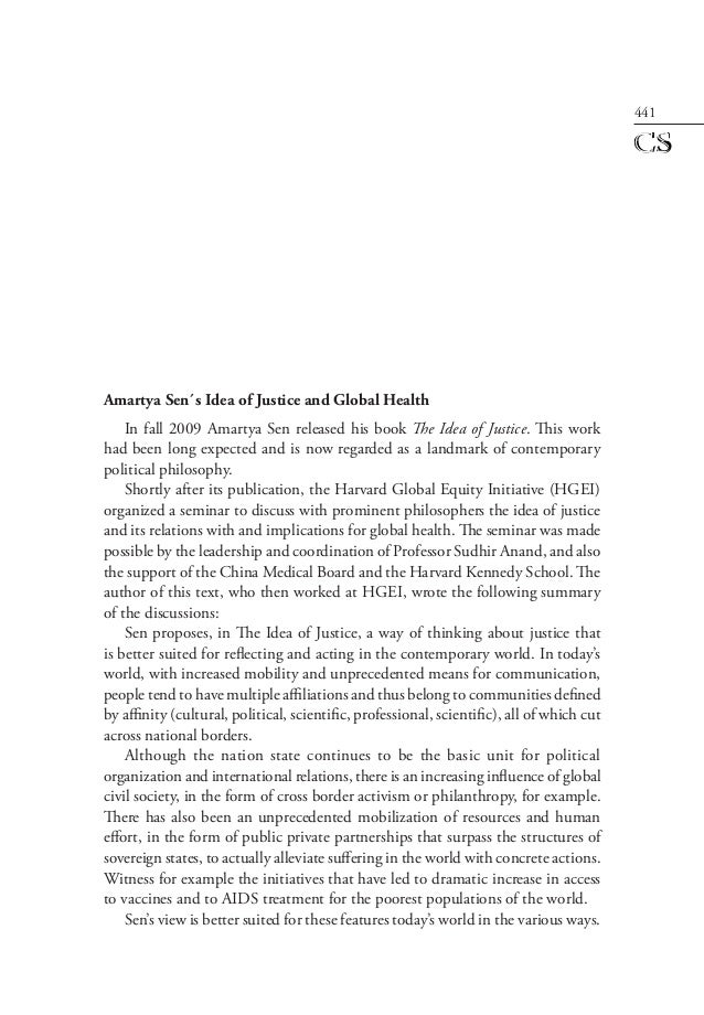441 Amartya Sen´s Idea of Justice and Global Health In fall 2009 Amartya Sen released his book The Idea of Justice. This w...