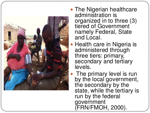 the healthcare system in nigeria The nigerian health care system: need for integrating adequate medical intelligence and surveillance systems.
