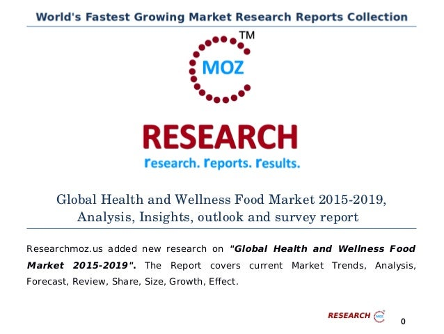 Global Health and Wellness Food Market 2015­2019, Analysis, Insights, outlook and survey report Researchmoz.us added new r...
