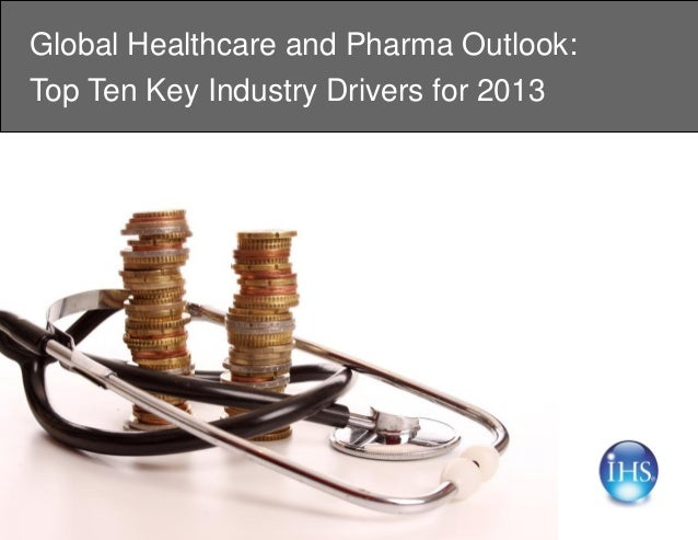 Global Healthcare and Pharma Outlook:Top Ten Key Industry Drivers for 2013