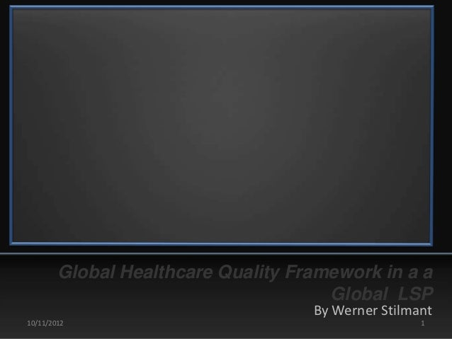 Global Healthcare Quality Framework in a a                                      Global LSP                                ...