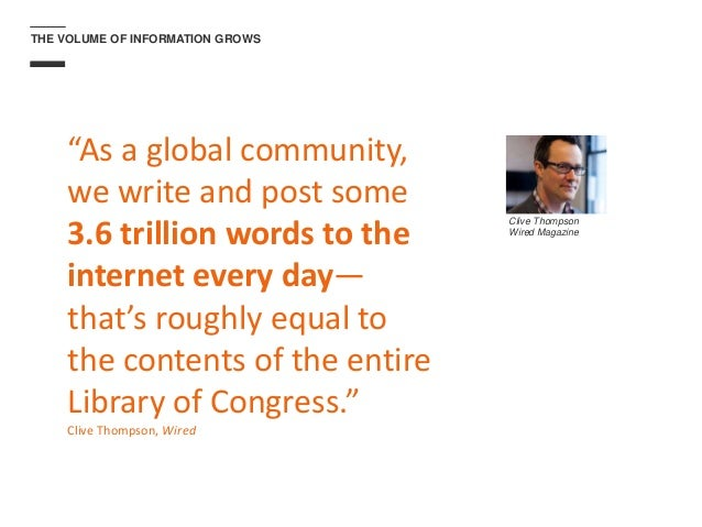 """THE VOLUME OF INFORMATION GROWS """"As a global community, we write and post some 3.6 trillion words to the internet every da..."""