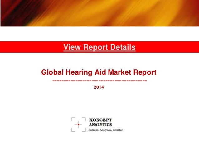 View Report Details  Global Hearing Aid Market Report  -----------------------------------------  2014