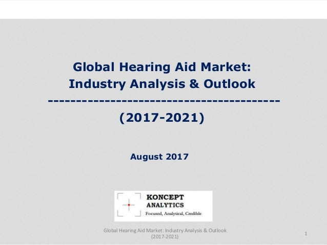 Global Hearing Aid Market: Industry Analysis & Outlook ----------------------------------------- (2017-2021) Industry Rese...
