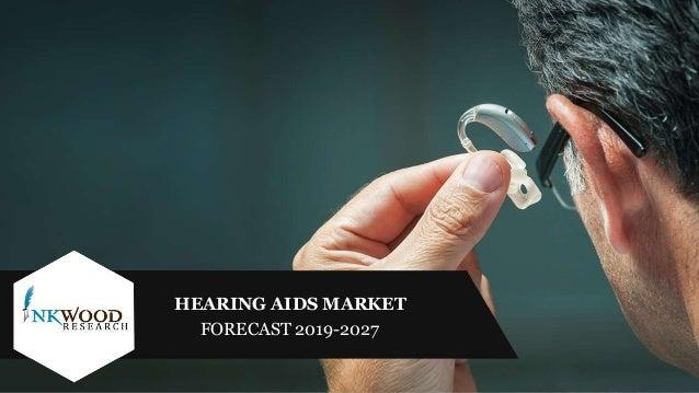 HEARING AIDS MARKET FORECAST 2019-2027