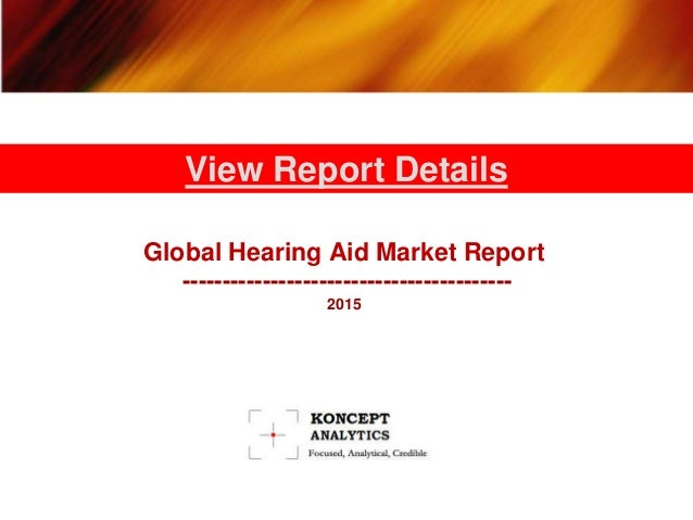 Global Hearing Aid Market Report ----------------------------------------- 2015 View Report Details