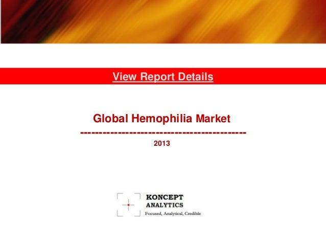 Global Hemophilia Market -------------------------------------------- 2013 View Report Details
