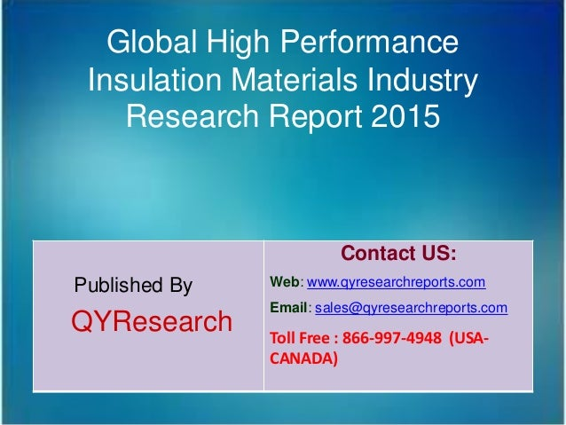 Global High Performance Insulation Materials Industry Research Report 2015 Published By QYResearch Contact US: Web: www.qy...