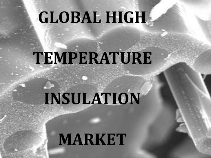 GLOBAL HIGHTEMPERATURE INSULATION  MARKET
