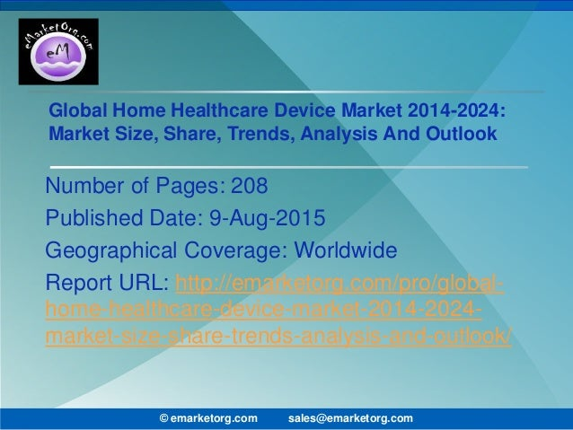 Global Home Healthcare Device Market 2014-2024: Market Size, Share, Trends, Analysis And Outlook Number of Pages: 208 Publ...