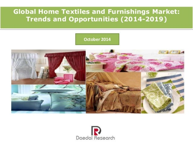 Global Home Textiles and Furnishings Market:  Trends and Opportunities (2014-2019)  October 2014