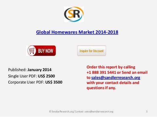 Global Homewares Market 2014-2018  Published: January 2014 Single User PDF: US$ 2500 Corporate User PDF: US$ 3500  Order t...