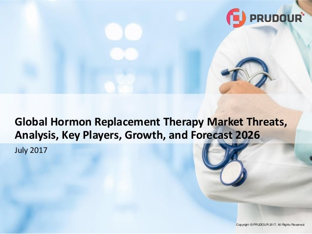Copyright © PRUDOUR 2017, All Rights Reserved Global Hormon Replacement Therapy Market Threats, Analysis, Key Players, Gro...