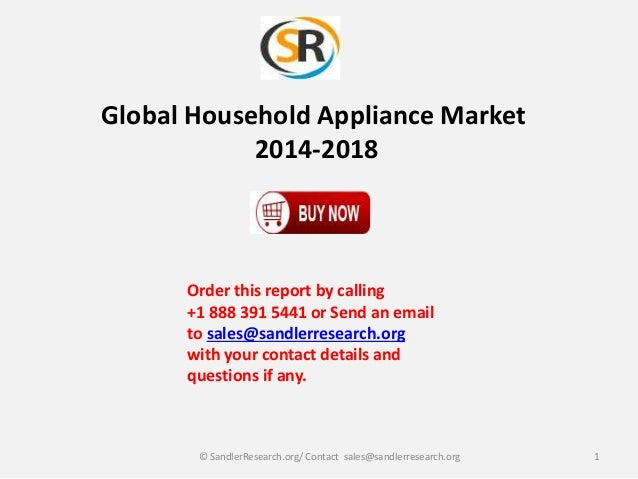 Global Household Appliance Market 2014-2018  Order this report by calling +1 888 391 5441 or Send an email to sales@sandle...