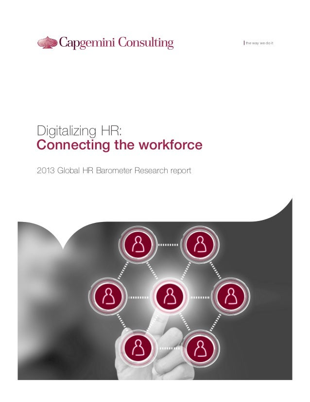 IT Transformation the way we do it  Digitalizing HR: Connecting the workforce 2013 Global HR Barometer Research report