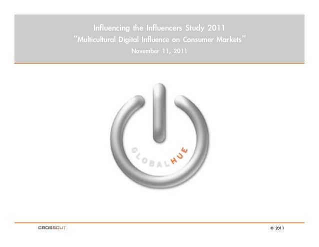"Influencing the Influencers Study 2011""Multicultural Digital Influence on Consumer Markets""                  November 11, ..."
