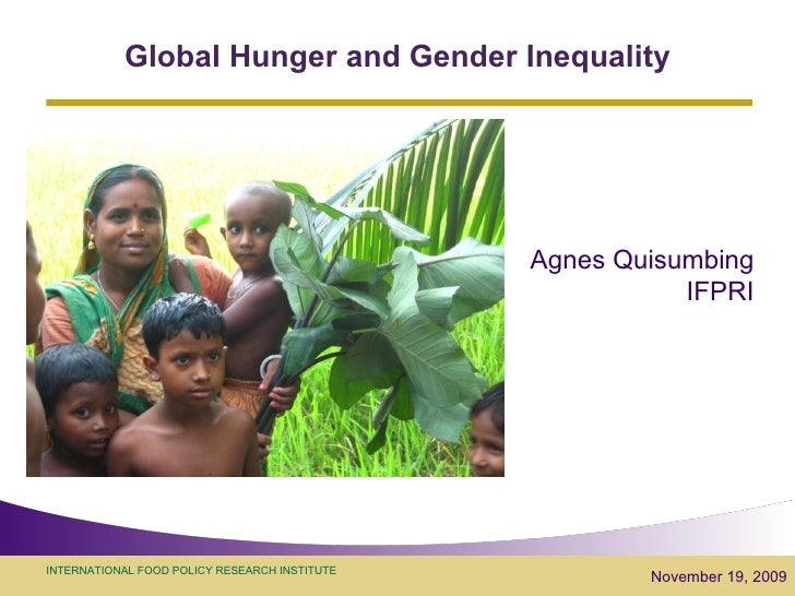 Global Hunger and Gender Inequality November 19, 2009 Agnes Quisumbing IFPRI