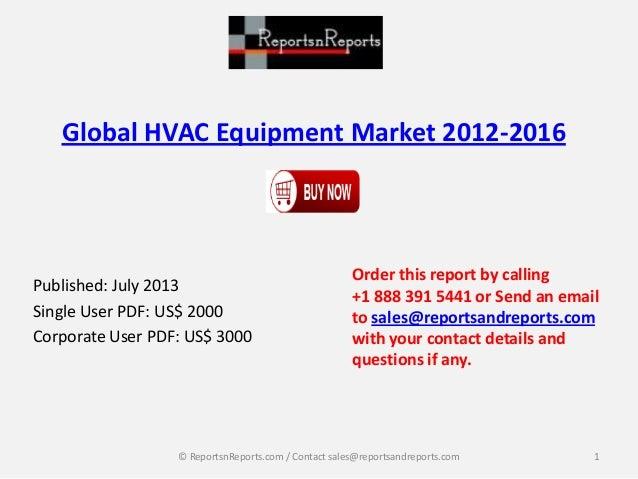 Global HVAC Equipment Market 2012-2016 Published: July 2013 Single User PDF: US$ 2000 Corporate User PDF: US$ 3000 Order t...