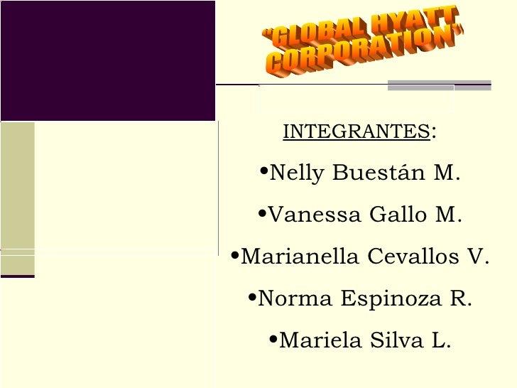 """""""GLOBAL HYATT CORPORATION"""" <ul><li>INTEGRANTES : </li></ul><ul><li>Nelly Buestán M. </li></ul><ul><li>Vanessa Gallo M. </l..."""