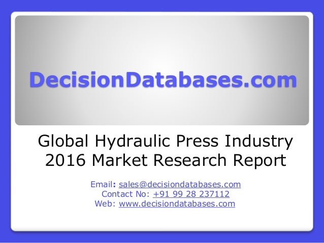 DecisionDatabases.com Global Hydraulic Press Industry 2016 Market Research Report Email: sales@decisiondatabases.com Conta...