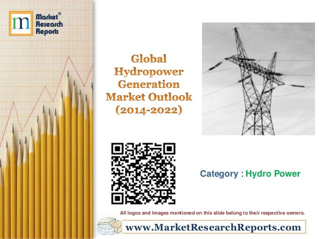 www.MarketResearchReports.com Category : Hydro Power All logos and Images mentioned on this slide belong to their respecti...