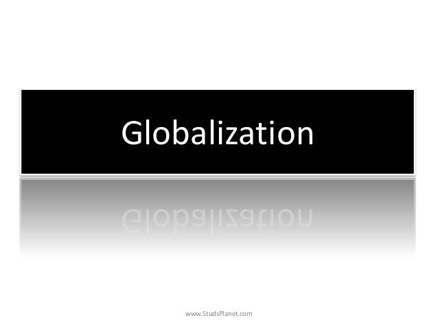 Globalization www.StudsPlanet.com