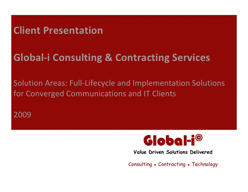 Client Presentation  Global‐i Consulting & Contracting Services  Solution Areas: Full‐Lifecycle and Implementation Solutio...