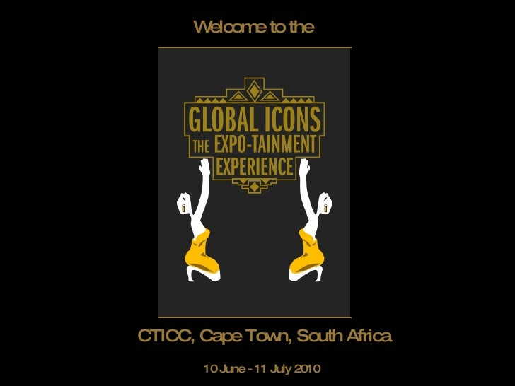 Welcome to the   CTICC, Cape Town, South Africa 10 June - 11 July 2010